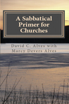 A Sabbatical Primer for Churches: How to Love and Honor the Pastor God Has Given You