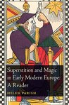 Superstition and Magic in Early Modern Europe: A Reader