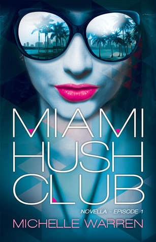 Ebook Miami Hush Club: Episode 1 by Michelle Warren TXT!