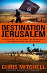Destination Jerusalem: Isis, Convert or Die, Christian Persecution and Preparing for the Days Ahead