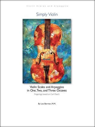 Violin Scales and Arpeggios in One, Two, and Three Octaves: Based on Carl Flesch by Simply Violin