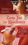 Zum Tee in Kaschmir: Eine Familiengeschichte mit Rezepten