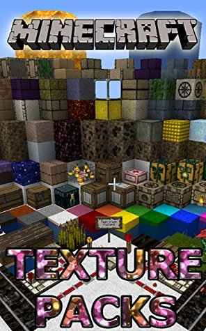 The NEW (2015) Complete Guide to: Minecraft Texture Packs Game Cheats AND Guide with Free Tips & Tricks, Strategy, Walkthrough, Secrets, Download the game, Codes, Gameplay and MORE!