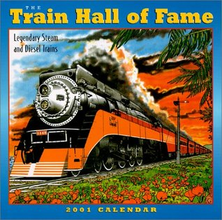 The Train Hall of Fame 2001 Calendar: Legendary Steam and Diesel Trains