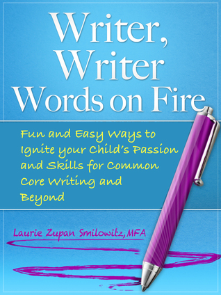 writer-writer-words-on-fire-fun-and-easy-ways-to-ignite-your-child-s-passion-and-writing-skills