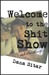 Welcome to the Shit Show: a...