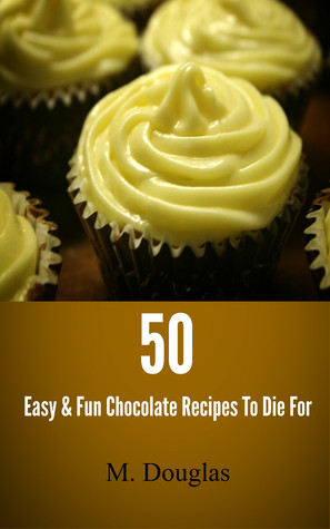 50 Easy & Fun Chocolate Recipes To Die For