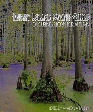 Honey Island Swamp Child: disquieting stories for autumn (Honey Island Press Book 1)