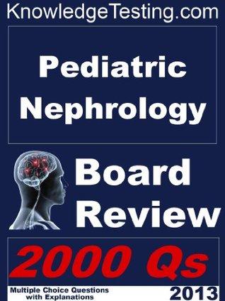 Pediatric Nephrology Board Review (Board Certification in Pediatric Nephrology Book 1)