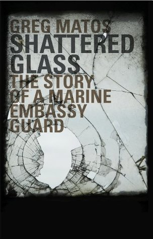 Shattered Glass: The Story of a Marine Embassy Guard