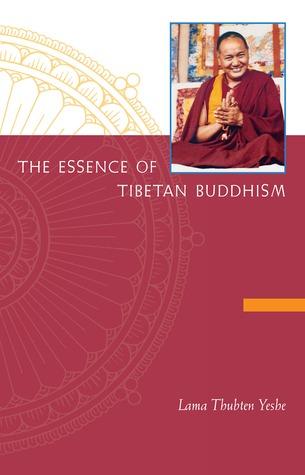 The Essence of Tibetan Buddhism by Lama Thubten Yeshe