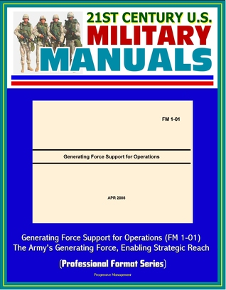 21st Century U.S. Military Manuals: Generating Force Support for Operations (FM 1-01) - The Army's Generating Force, Enabling Strategic Reach (Professional Format Series)