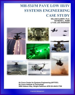 MH-53J/M PAVE LOW III/IV Systems Engineering Case Study: Challenges of Night Rescue and Night Vision; Technical Details and Program History