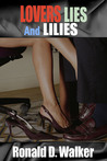Lovers Lies and Lilies Part One by Ronald D. Walker