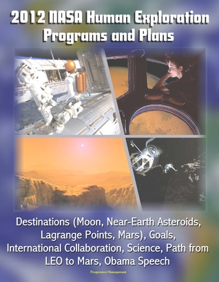 2012 NASA Human Exploration Programs and Plans: Destinations (Moon, Near-Earth Asteroids, Lagrange Points, Mars), Goals, International Collaboration, Science, Path from LEO to Mars, Obama Speech