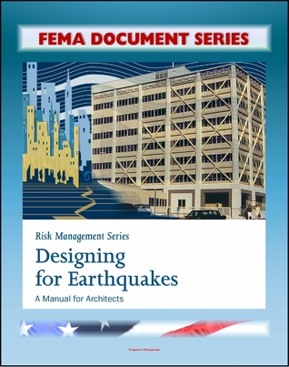 Risk Management Series: Designing for Earthquakes - A Manual for Architects - Providing Protection to People and Buildings, FEMA 454