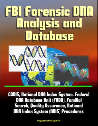 FBI Forensic DNA Analysis and Database: CODIS, National DNA Index System, Federal DNA Database Unit (FDDU), Familial Search, Quality Assurance, National DNA Index System (NDIS) Procedures