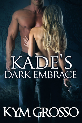 Kade's Dark Embrace (Immortals of New Orleans, #1) by Kym Grosso