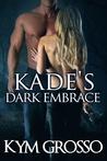Kade's Dark Embrace by Kym Grosso