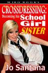 Crossdressing: Becoming His Schoolgirl Sister