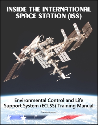 Inside the International Space Station (ISS): NASA Environmental Control and Life Support System (ECLSS) Astronaut Training Manual
