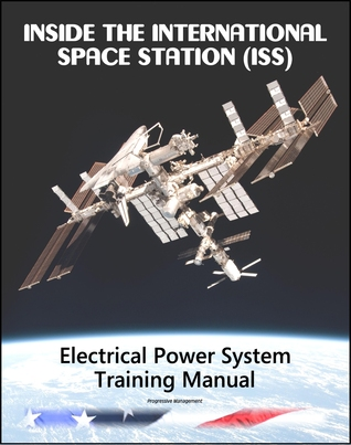 Inside the International Space Station (ISS): NASA Electrical Power System Astronaut Training Manual