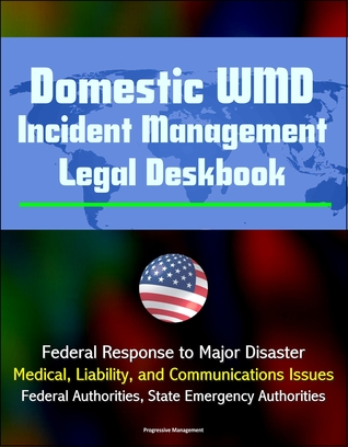 Domestic WMD Incident Management Legal Deskbook: Federal Response to Major Disaster, Medical, Liability, and Communications Issues, Federal Authorities, State Emergency Authorities