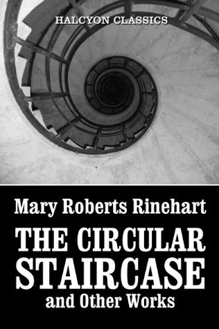 The Circular Staircase and Other Works by Mary Roberts Rinehart
