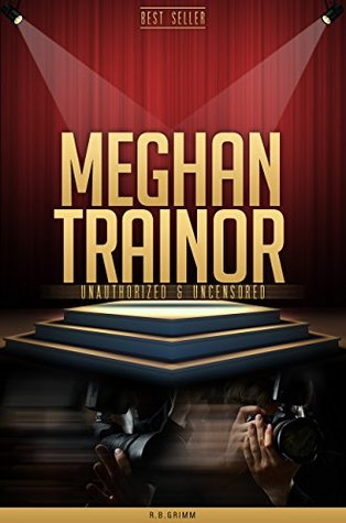 Meghan Trainor Unauthorized & Uncensored