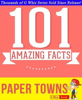 Paper Towns - 101 Amazing Facts You Didn't Know: Fun Facts and Trivia Tidbits Quiz Game Books (GWhizBooks.com)