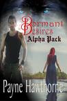 Dormant Desires Alpha Pack by Payne Hawthorne