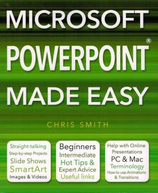 Microsoft PowerPoint Made Easy. by Chris Smith