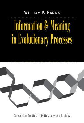 Information and Meaning in Evolutionary Processes by William F. Harms