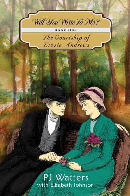 Will You Write To Me?: Book One: The Courtship of Lizzie Andrews