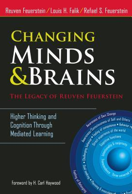 Changing Minds and Brains--The Legacy of Reuven Feuerstein: Higher Thinking and Cognition Through Mediated Learning: Changing Minds and Brainsthe Legacy of Reuven Feuerstein