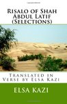 Risalo of Shah Abdul Latif (Selections): Translated in Verse by Elsa Kazi