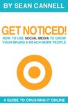GET NOTICED!: How to Use Social Media to Grow Your Brand and Reach More People