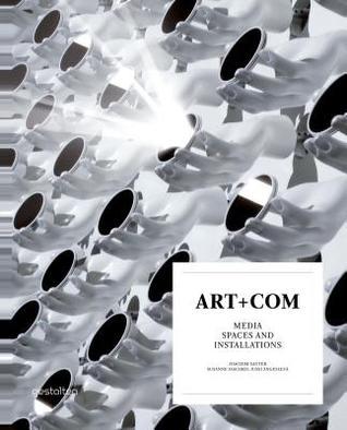Art+com: Media Spaces and Installations por Joachim Sauter, Susanne Jaschko, Jussi Ngeslev