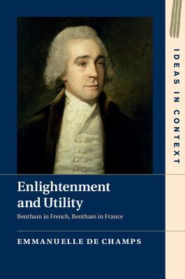Enlightenment and Utility: Bentham in French, Bentham in France