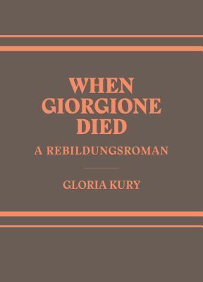 When Giorgione Died: A Rebilungsroman in Two Volumes