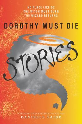 Dorothy Must Die: Stories (Dorothy Must Die, #0.1-0.3)