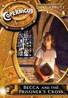 Becca and the Prisoner's Cross (The Copernicus Legacy #2.5; The Copernicus Archives, #2)