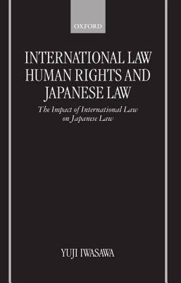 International Law, Human Rights, and Japanese Law: The Impact of International Law on Japanese Law
