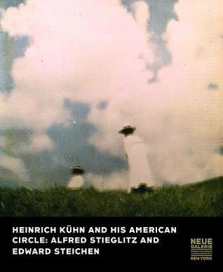 Heinrich Kuhn and His American Circle: Alfred Stieglitz and Edward Steichen