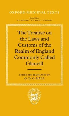 The Treatise on the Laws and Customs of the Realm of England Commonly Called Glanvill