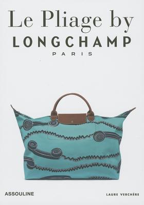 Longchamp, Le Pliage: Tradition And Transformation por Laure Verchere