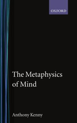 The Metaphysics of Mind by Anthony Kenny