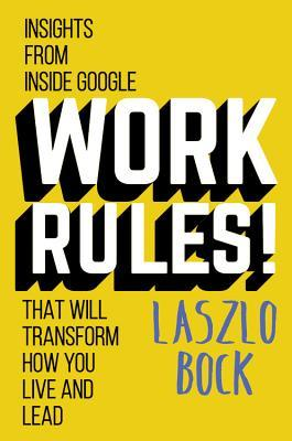 Ebook Work Rules!: Insights from Inside Google That Will Transform How You Live and Lead by Laszlo Bock read!