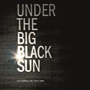 Under the Big Black Sun: California Art 1974-1981