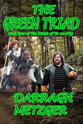 The Green Triad: Book Four of the Triads of Tir Na N'Og